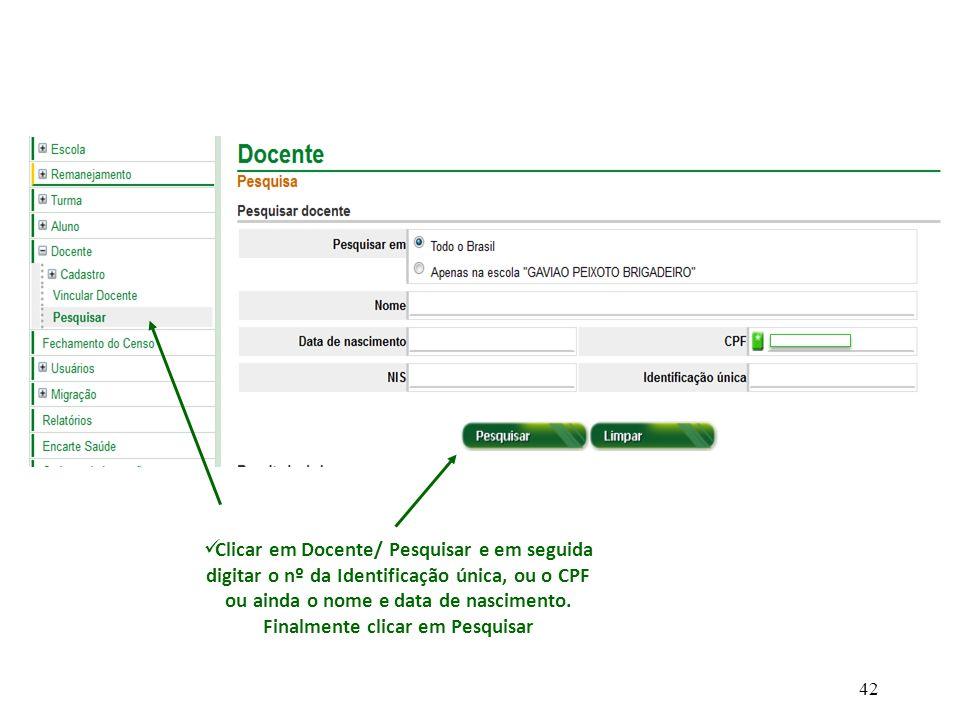 Clicar em Docente/ Pesquisar e em seguida digitar o nº da Identificação única, ou o CPF ou ainda o nome e data de nascimento. Finalmente clicar em Pes