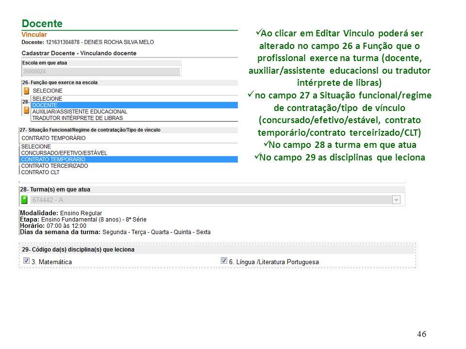 Ao clicar em Editar Vinculo poderá ser alterado no campo 26 a Função que o profissional exerce na turma (docente, auxiliar/assistente educacionsl ou t