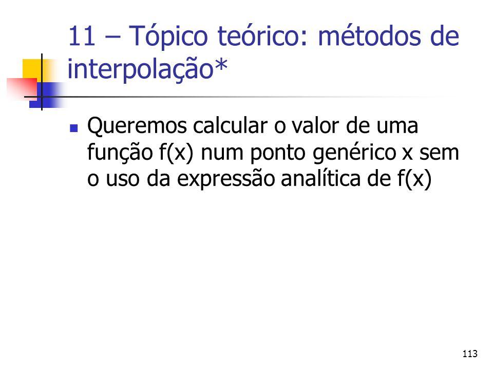 113 11 – Tópico teórico: métodos de interpolação* Queremos calcular o valor de uma função f(x) num ponto genérico x sem o uso da expressão analítica d