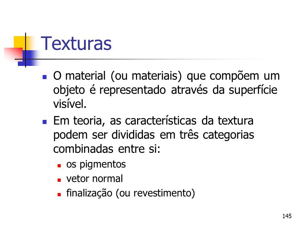 145 Texturas O material (ou materiais) que compõem um objeto é representado através da superfície visível. Em teoria, as características da textura po