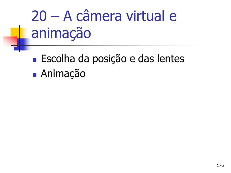 176 20 – A câmera virtual e animação Escolha da posição e das lentes Animação