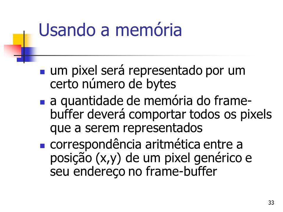 33 Usando a memória um pixel será representado por um certo número de bytes a quantidade de memória do frame- buffer deverá comportar todos os pixels