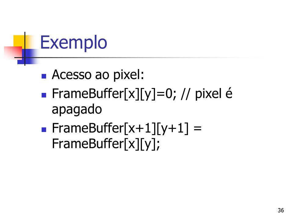 36 Exemplo Acesso ao pixel: FrameBuffer[x][y]=0; // pixel é apagado FrameBuffer[x+1][y+1] = FrameBuffer[x][y];