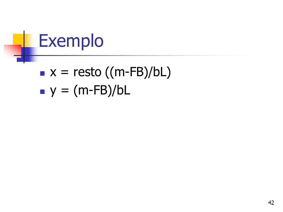 42 Exemplo x = resto ((m-FB)/bL) y = (m-FB)/bL
