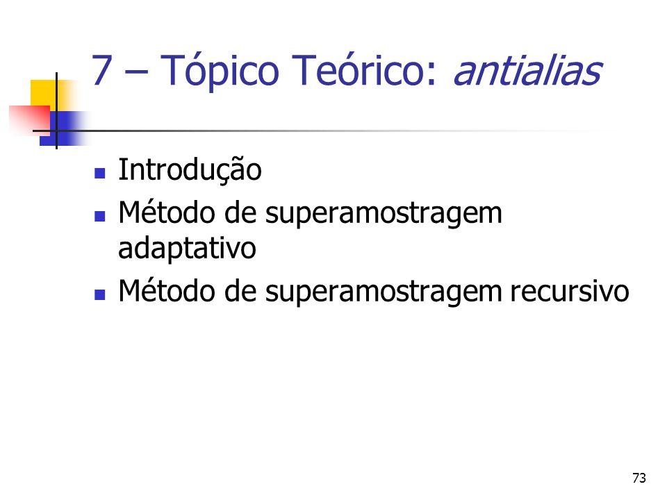 73 7 – Tópico Teórico: antialias Introdução Método de superamostragem adaptativo Método de superamostragem recursivo