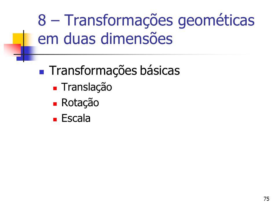 75 8 – Transformações geométicas em duas dimensões Transformações básicas Translação Rotação Escala