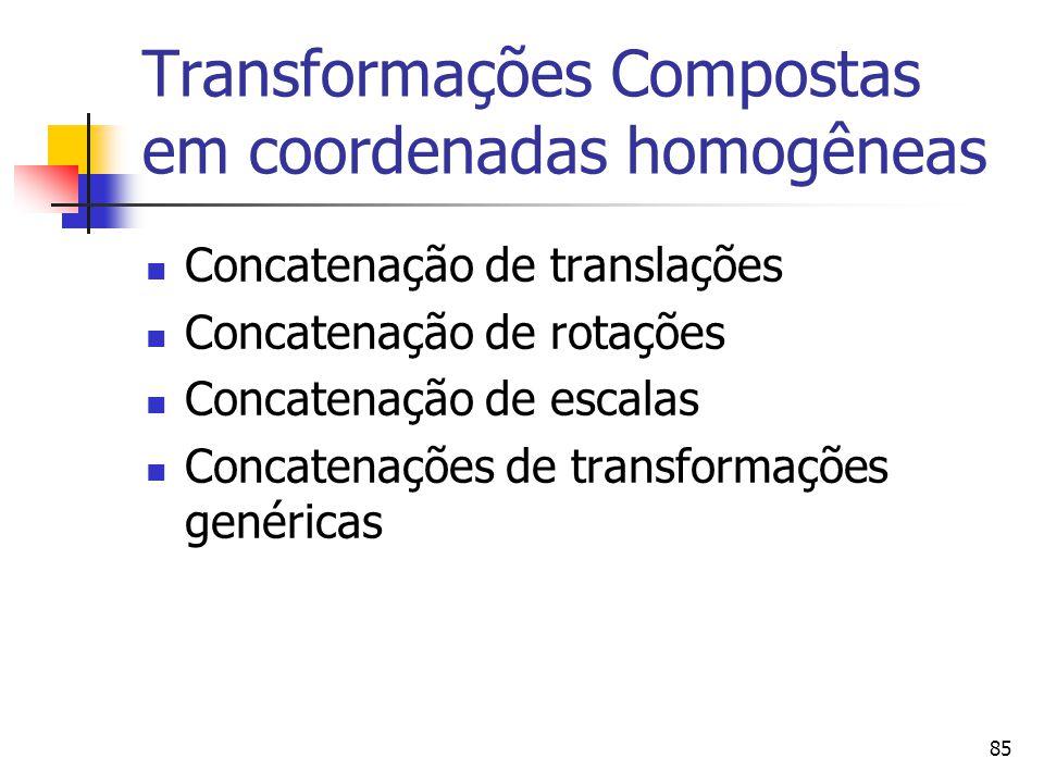 85 Transformações Compostas em coordenadas homogêneas Concatenação de translações Concatenação de rotações Concatenação de escalas Concatenações de tr