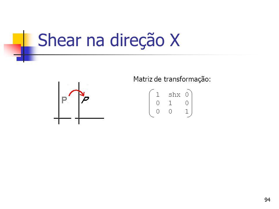 94 Shear na direção X 1 shx 0 0 1 0 0 0 1 Matriz de transformação: