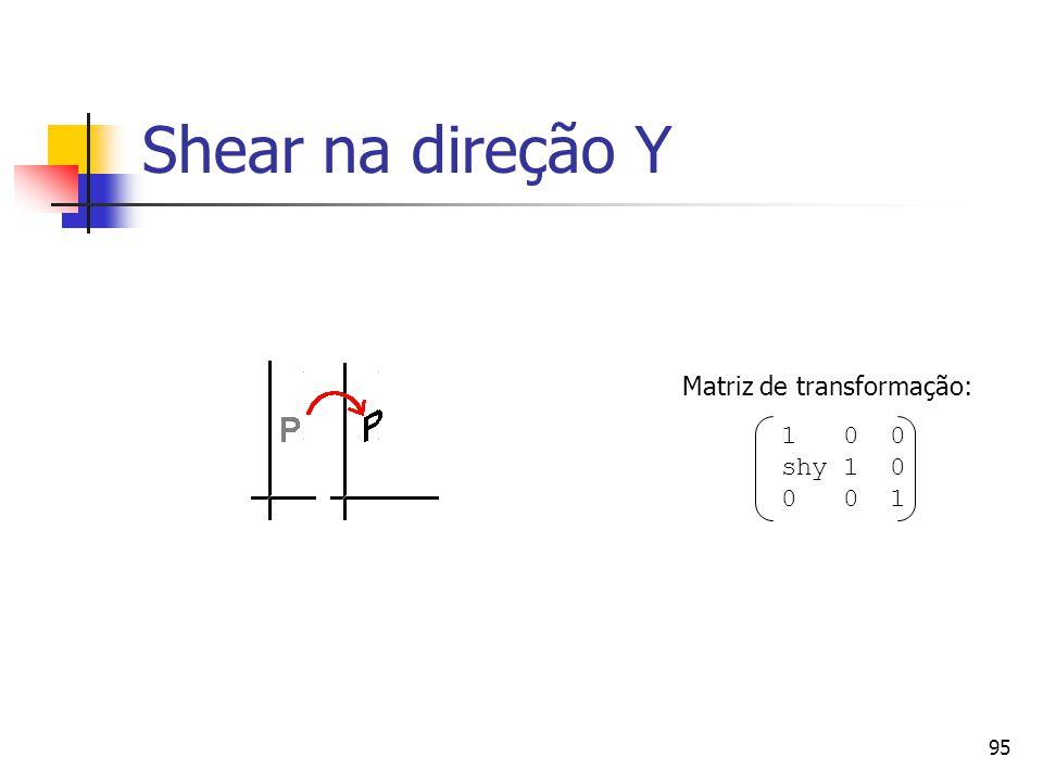 95 Shear na direção Y 1 0 0 shy 1 0 0 0 1 Matriz de transformação: