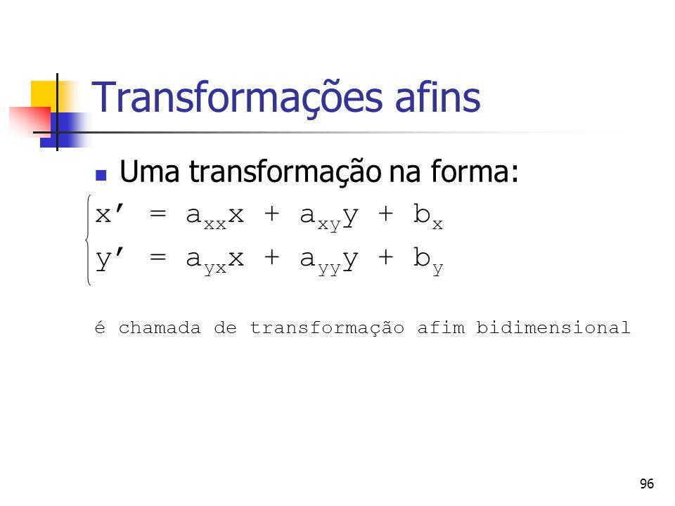 96 Transformações afins Uma transformação na forma: x' = a xx x + a xy y + b x y' = a yx x + a yy y + b y é chamada de transformação afim bidimensiona