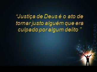 """""""Justiça de Deus é o ato de tornar justo alguém que era culpado por algum delito """""""