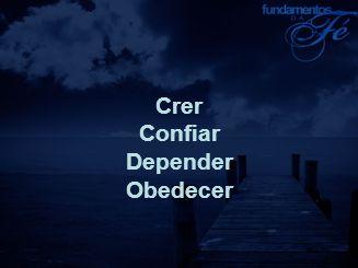 Crer Confiar Depender Obedecer