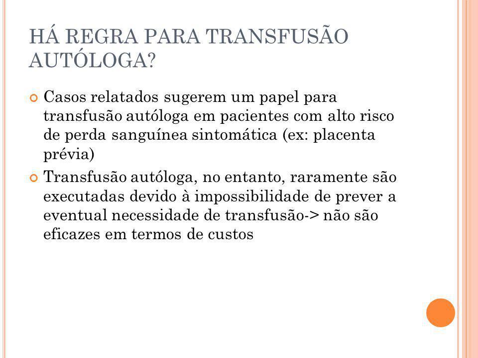 HÁ REGRA PARA TRANSFUSÃO AUTÓLOGA? Casos relatados sugerem um papel para transfusão autóloga em pacientes com alto risco de perda sanguínea sintomátic