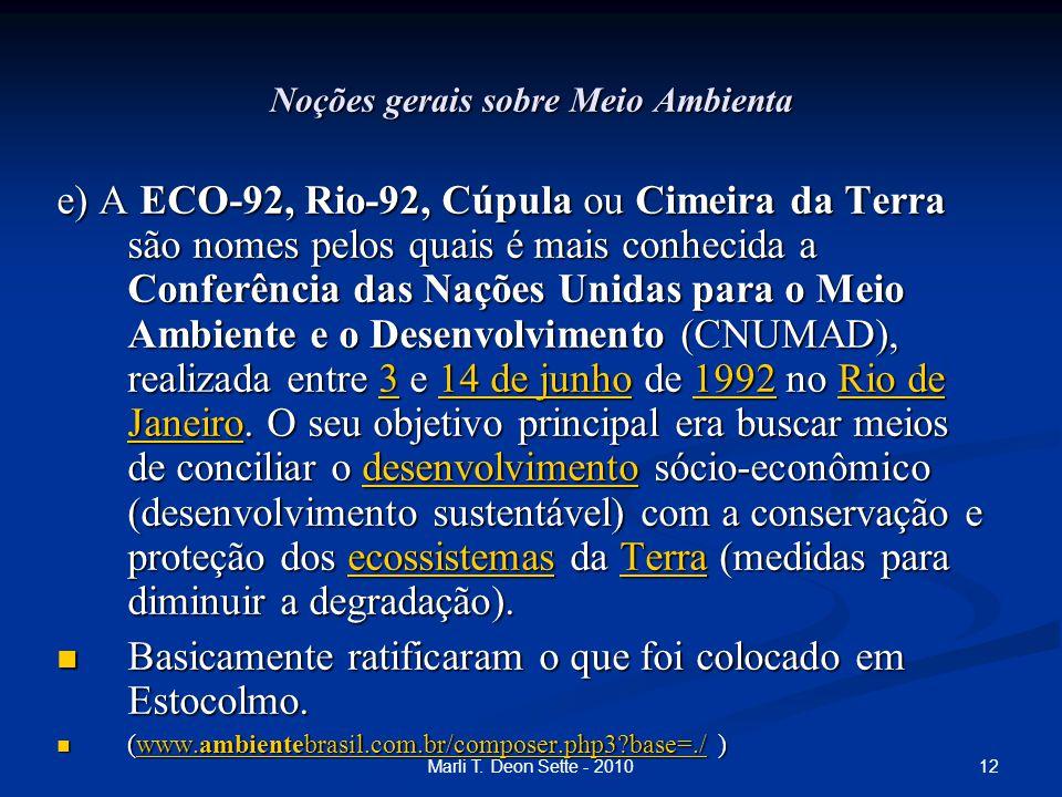 12Marli T. Deon Sette - 2010 Noções gerais sobre Meio Ambienta e) A ECO-92, Rio-92, Cúpula ou Cimeira da Terra são nomes pelos quais é mais conhecida