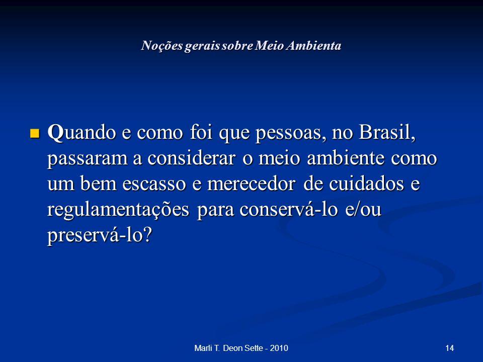 14Marli T. Deon Sette - 2010 Noções gerais sobre Meio Ambienta Quando e como foi que pessoas, no Brasil, passaram a considerar o meio ambiente como um