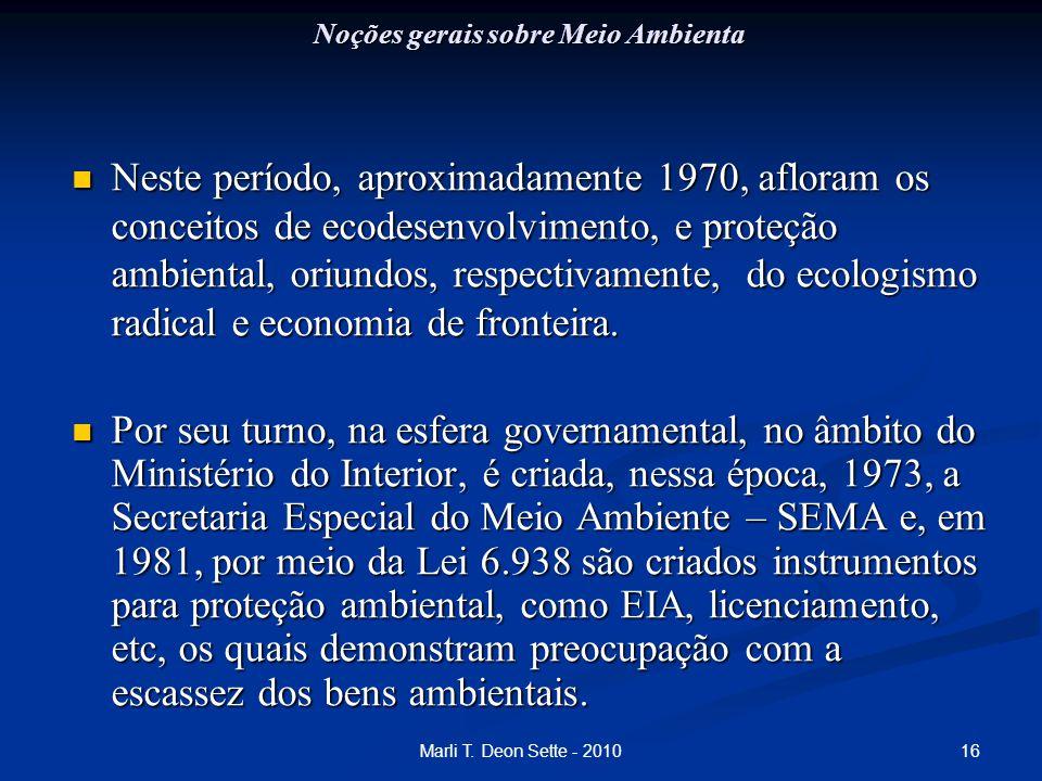 16Marli T. Deon Sette - 2010 Noções gerais sobre Meio Ambienta Neste período, aproximadamente 1970, afloram os conceitos de ecodesenvolvimento, e prot