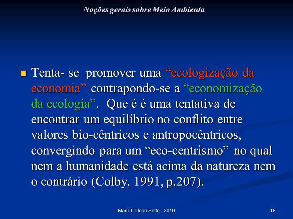 """18Marli T. Deon Sette - 2010 Noções gerais sobre Meio Ambienta Tenta- se promover uma """"ecologização da economia"""" contrapondo-se a """"economização da eco"""