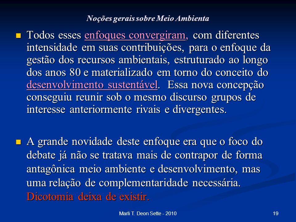 19Marli T. Deon Sette - 2010 Noções gerais sobre Meio Ambienta Todos esses enfoques convergiram, com diferentes intensidade em suas contribuições, par