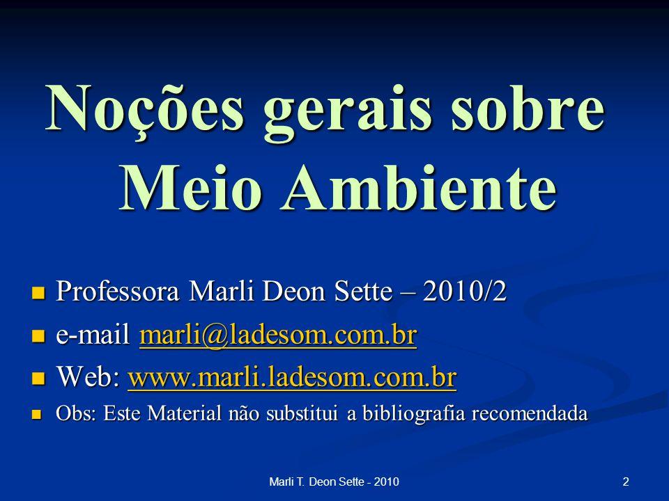 2Marli T. Deon Sette - 2010 Noções gerais sobre Meio Ambiente Professora Marli Deon Sette – 2010/2 Professora Marli Deon Sette – 2010/2 e-mail marli@l