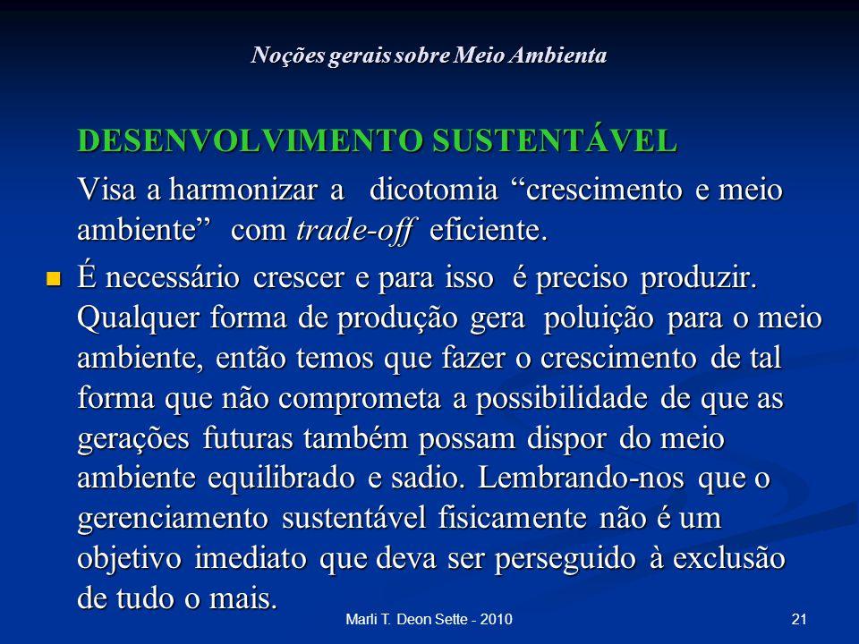 """21Marli T. Deon Sette - 2010 Noções gerais sobre Meio Ambienta DESENVOLVIMENTO SUSTENTÁVEL Visa a harmonizar a dicotomia """"crescimento e meio ambiente"""""""