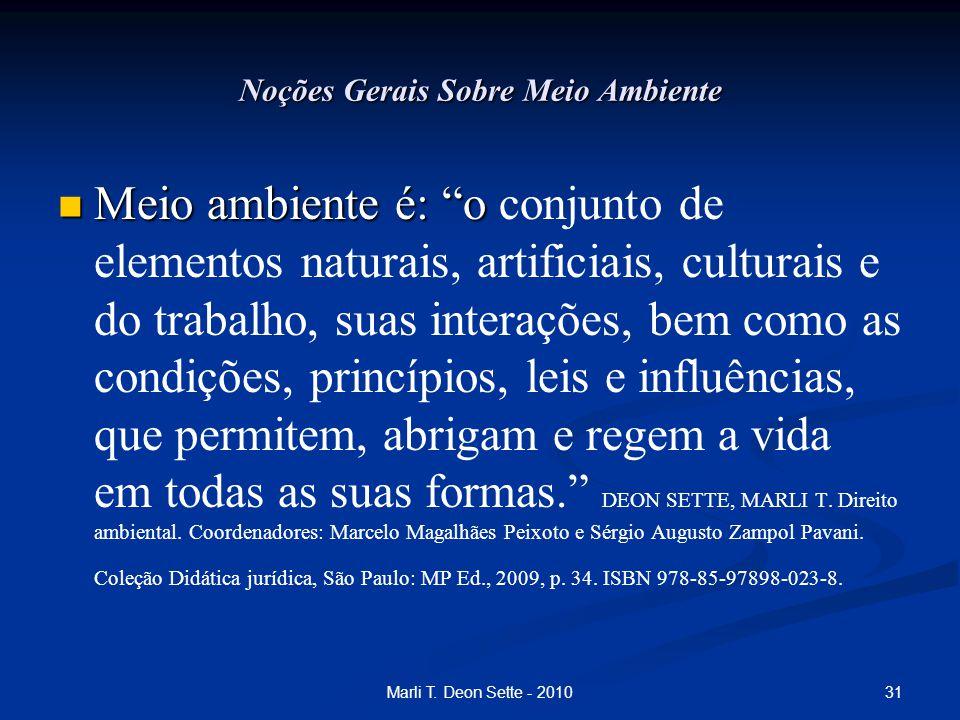 """31Marli T. Deon Sette - 2010 Noções Gerais Sobre Meio Ambiente Meio ambiente é: """"o Meio ambiente é: """"o conjunto de elementos naturais, artificiais, cu"""