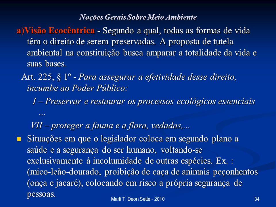 34Marli T. Deon Sette - 2010 Noções Gerais Sobre Meio Ambiente a)Visão Ecocêntrica - Segundo a qual, todas as formas de vida têm o direito de serem pr