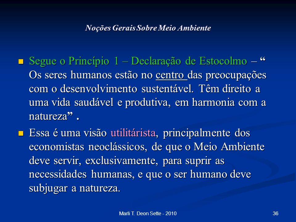 """36Marli T. Deon Sette - 2010 Noções Gerais Sobre Meio Ambiente Segue o Princípio 1 – Declaração de Estocolmo – """" Os seres humanos estão no centro das"""
