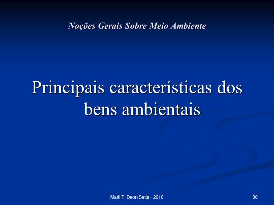 38Marli T. Deon Sette - 2010 Noções Gerais Sobre Meio Ambiente Principais características dos bens ambientais