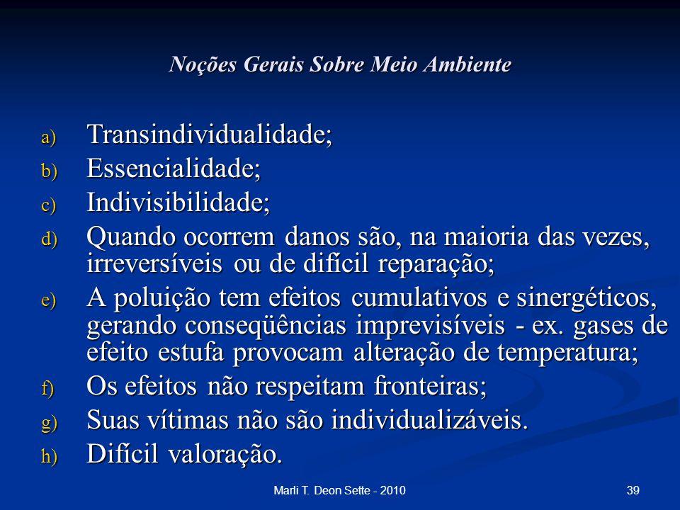 39Marli T. Deon Sette - 2010 Noções Gerais Sobre Meio Ambiente a) Transindividualidade; b) Essencialidade; c) Indivisibilidade; d) Quando ocorrem dano