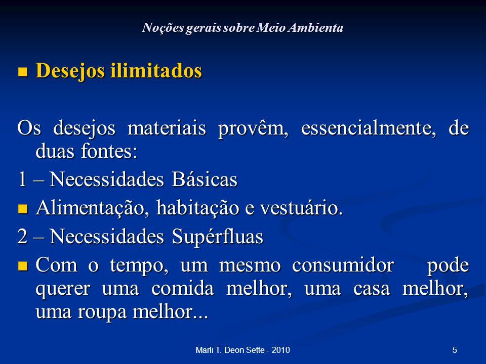 5Marli T. Deon Sette - 2010 Noções gerais sobre Meio Ambienta Desejos ilimitados Desejos ilimitados Os desejos materiais provêm, essencialmente, de du