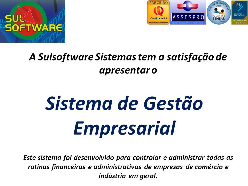Sistema de Gestão Empresarial A Sulsoftware Sistemas tem a satisfação de apresentar o Este sistema foi desenvolvido para controlar e administrar todas as rotinas financeiras e administrativas de empresas de comércio e indústria em geral.