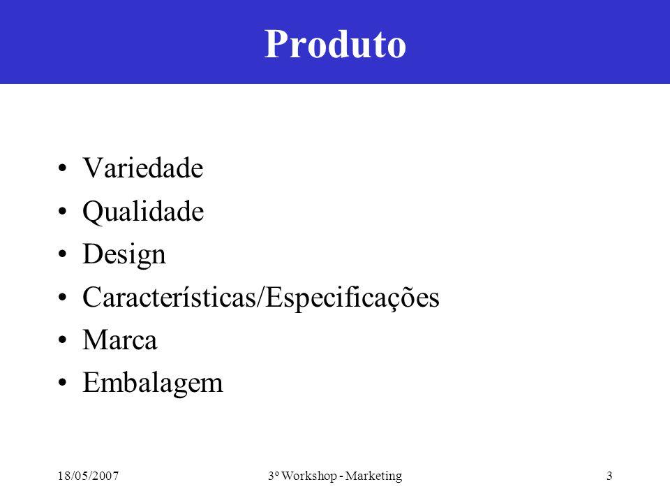18/05/20073º Workshop - Marketing3 Produto Variedade Qualidade Design Características/Especificações Marca Embalagem