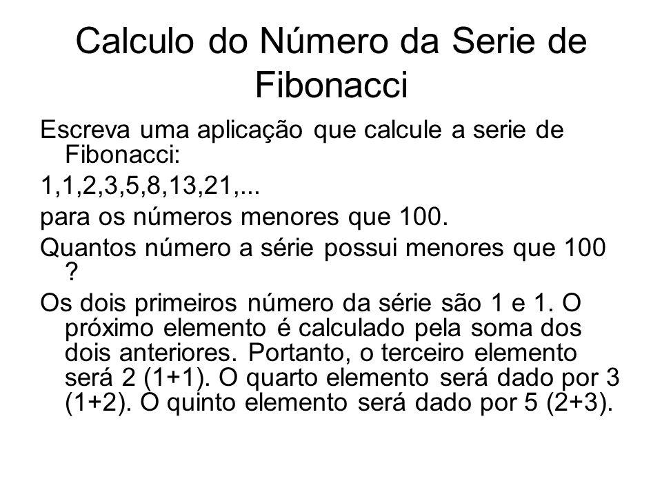 Calculo do Número da Serie de Fibonacci Escreva uma aplicação que calcule a serie de Fibonacci: 1,1,2,3,5,8,13,21,...