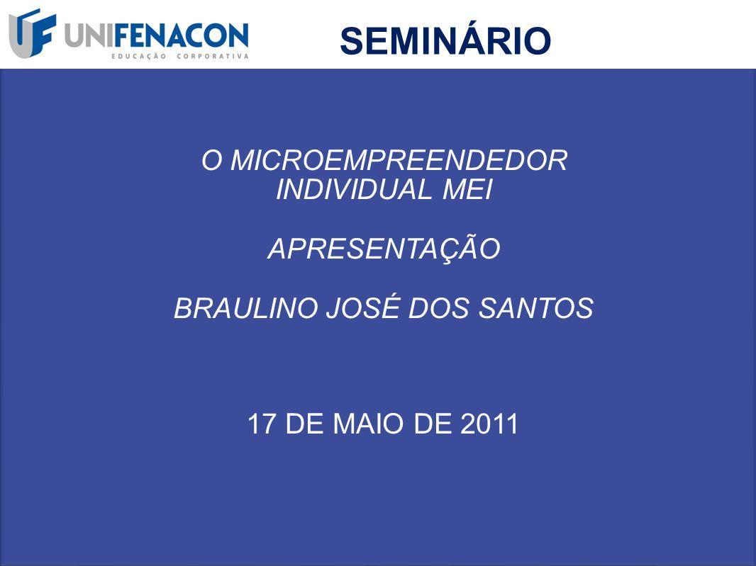 SEMINÁRIO O MICROEMPREENDEDOR INDIVIDUAL MEI APRESENTAÇÃO BRAULINO JOSÉ DOS SANTOS 17 DE MAIO DE 2011