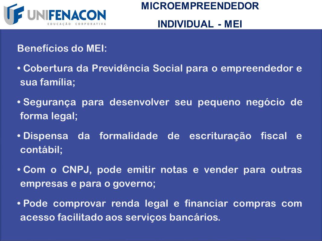 MICROEMPREENDEDOR INDIVIDUAL - MEI Benefícios do MEI: Cobertura da Previdência Social para o empreendedor e sua família; Segurança para desenvolver se