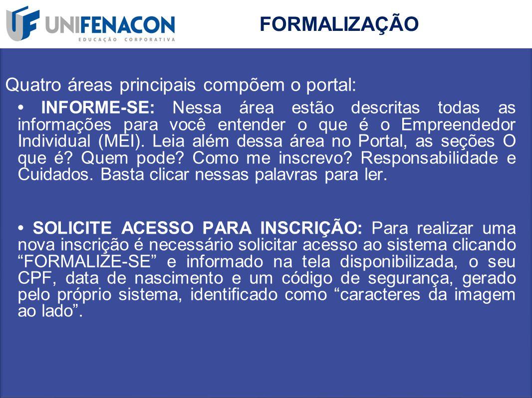 FORMALIZAÇÃO Quatro áreas principais compõem o portal: INFORME-SE: Nessa área estão descritas todas as informações para você entender o que é o Empree