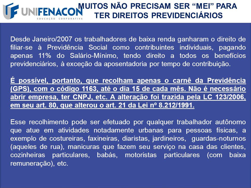 """MUITOS NÃO PRECISAM SER """"MEI"""" PARA TER DIREITOS PREVIDENCIÁRIOS Desde Janeiro/2007 os trabalhadores de baixa renda ganharam o direito de filiar-se à P"""
