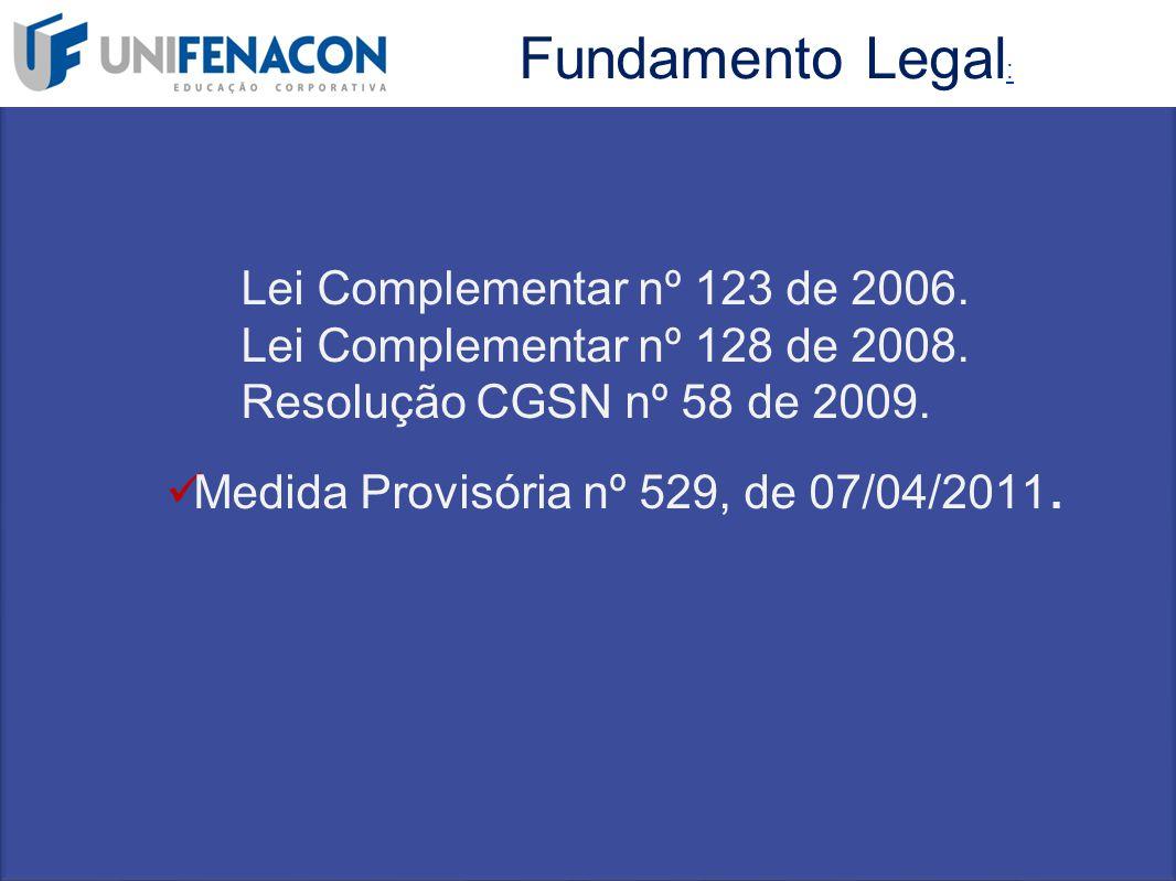 Lei Complementar nº 123 de 2006. Lei Complementar nº 128 de 2008. Resolução CGSN nº 58 de 2009. Medida Provisória nº 529, de 07/04/2011. Fundamento Le