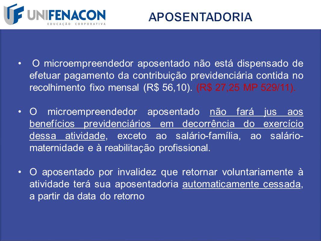 O microempreendedor aposentado não está dispensado de efetuar pagamento da contribuição previdenciária contida no recolhimento fixo mensal (R$ 56,10).