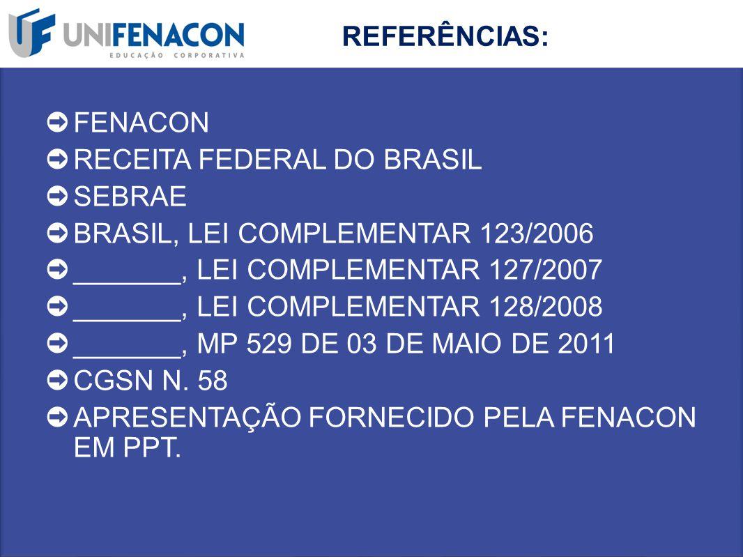 REFERÊNCIAS: ➲ FENACON ➲ RECEITA FEDERAL DO BRASIL ➲ SEBRAE ➲ BRASIL, LEI COMPLEMENTAR 123/2006 ➲ _______, LEI COMPLEMENTAR 127/2007 ➲ _______, LEI CO