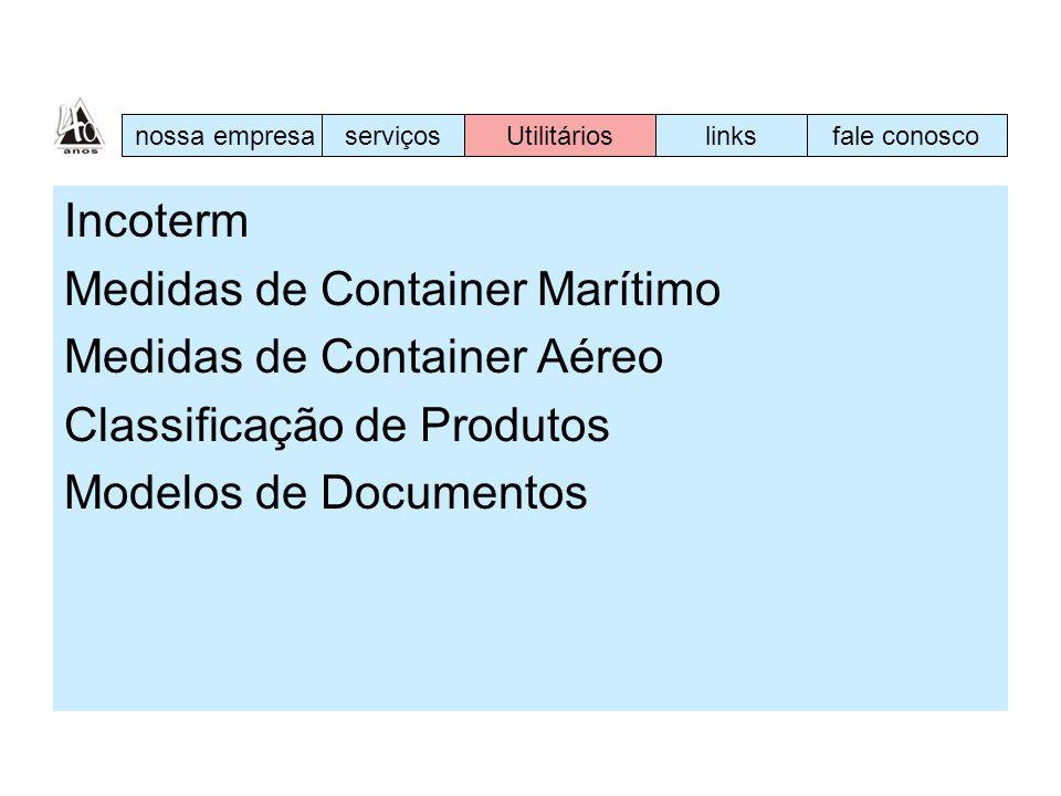 Incoterm Medidas de Container Marítimo Medidas de Container Aéreo Classificação de Produtos Modelos de Documentos nossa empresaserviçosUtilitárioslink