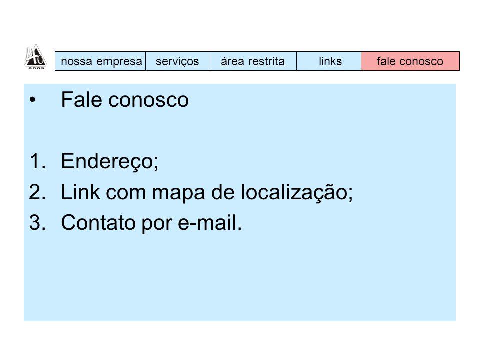 Fale conosco 1.Endereço; 2.Link com mapa de localização; 3.Contato por e-mail. nossa empresaserviçosárea restritalinksfale conosco