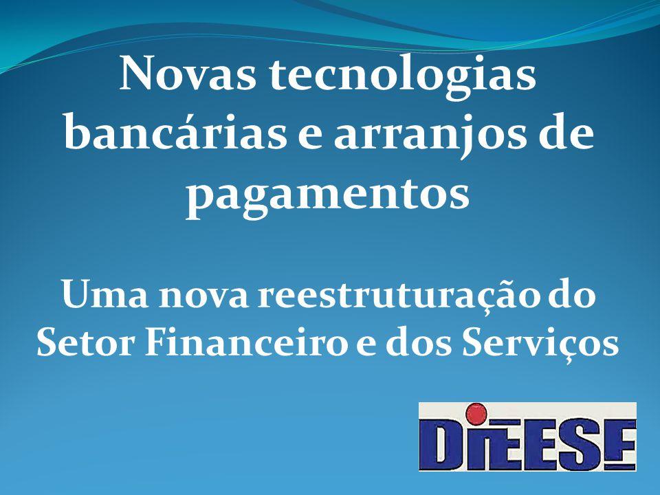 Novas tecnologias bancárias e arranjos de pagamentos Uma nova reestruturação do Setor Financeiro e dos Serviços