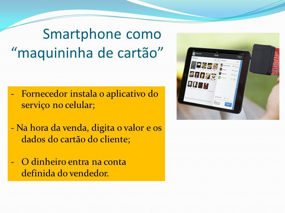 -Fornecedor instala o aplicativo do serviço no celular; - Na hora da venda, digita o valor e os dados do cartão do cliente; -O dinheiro entra na conta