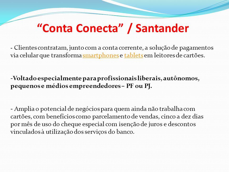 """""""Conta Conecta"""" / Santander - Clientes contratam, junto com a conta corrente, a solução de pagamentos via celular que transforma smartphones e tablets"""