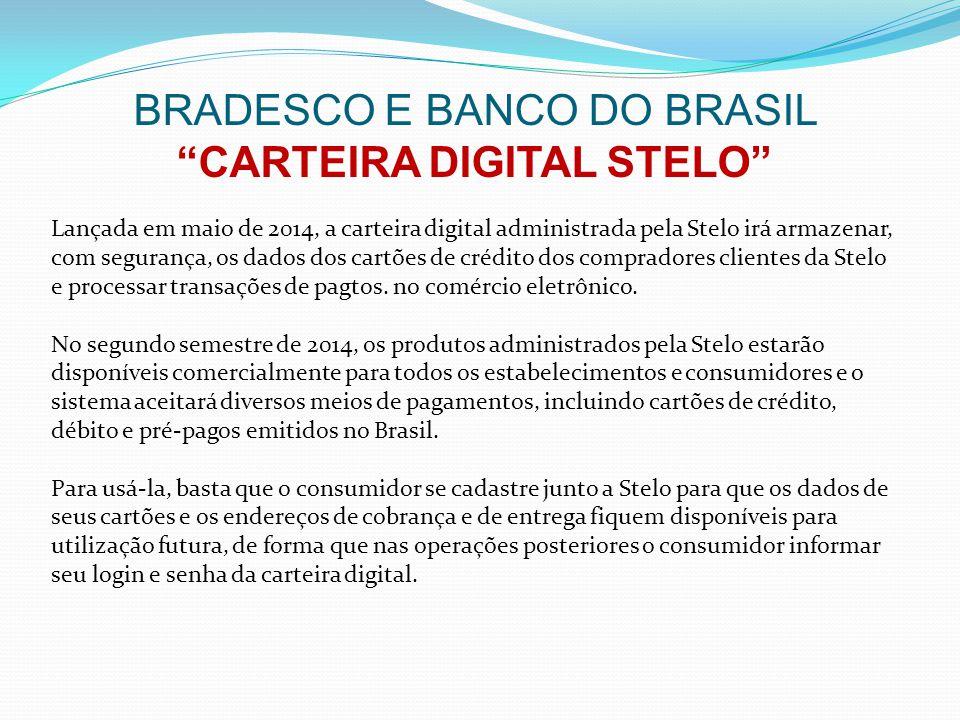 """BRADESCO E BANCO DO BRASIL """"CARTEIRA DIGITAL STELO"""" Lançada em maio de 2014, a carteira digital administrada pela Stelo irá armazenar, com segurança,"""