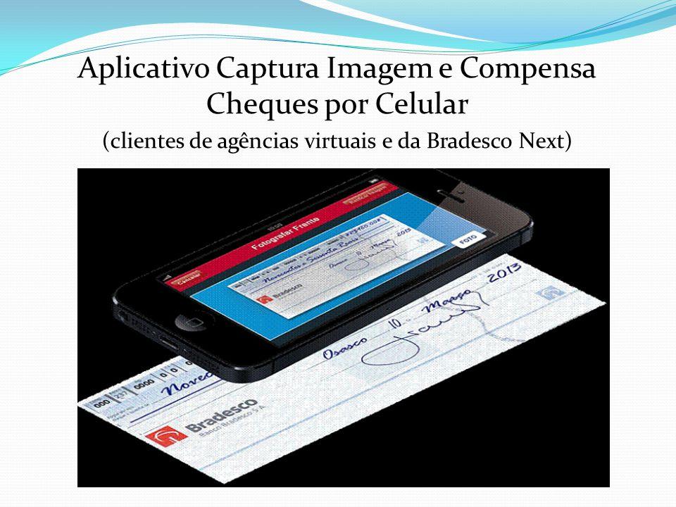 Aplicativo Captura Imagem e Compensa Cheques por Celular (clientes de agências virtuais e da Bradesco Next)