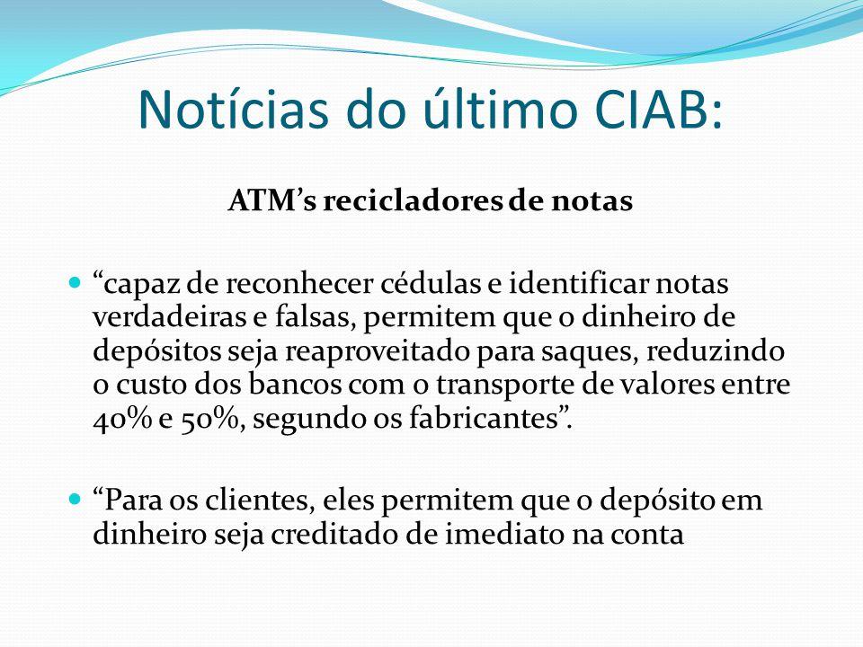 """Notícias do último CIAB: ATM's recicladores de notas """"capaz de reconhecer cédulas e identificar notas verdadeiras e falsas, permitem que o dinheiro de"""