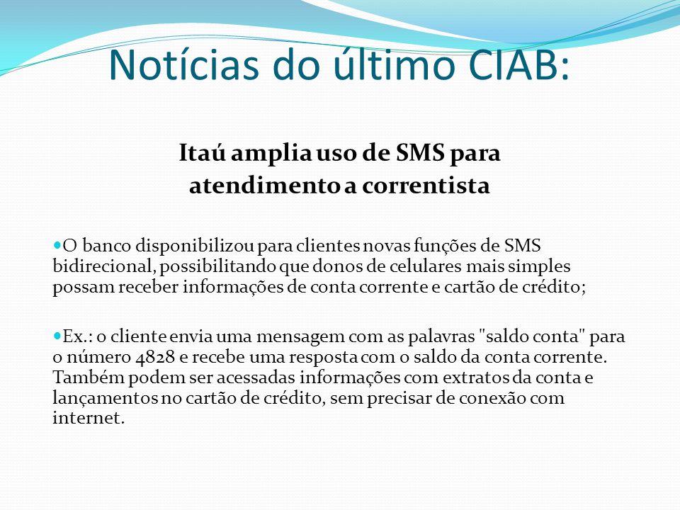 Notícias do último CIAB: Itaú amplia uso de SMS para atendimento a correntista O banco disponibilizou para clientes novas funções de SMS bidirecional,