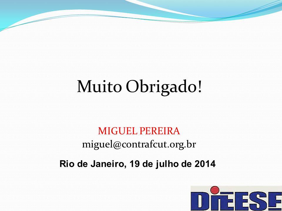 Muito Obrigado! MIGUEL PEREIRA miguel@contrafcut.org.br Rio de Janeiro, 19 de julho de 2014